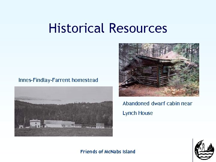 Historical Resources Innes-Findlay-Farrent homestead Abandoned dwarf cabin near Lynch House Friends of Mc. Nabs
