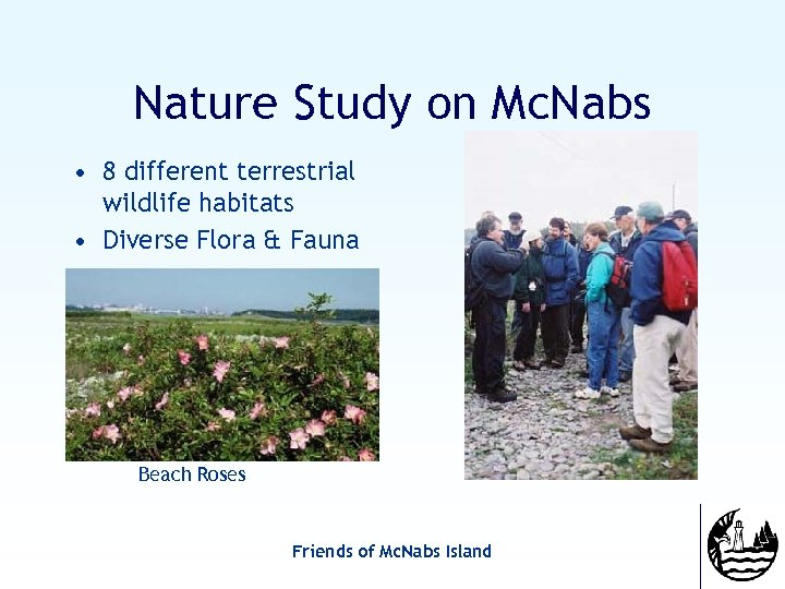 Nature Study on Mc. Nabs • 8 different terrestrial wildlife habitats • Diverse Flora
