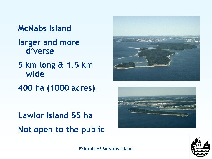 Mc. Nabs Island larger and more diverse 5 km long & 1. 5 km