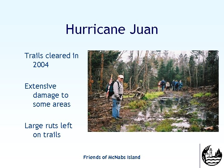 Hurricane Juan Trails cleared in 2004 Extensive damage to some areas Large ruts left