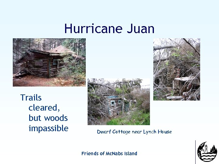Hurricane Juan Trails cleared, but woods impassible Dwarf Cottage near Lynch House Friends of