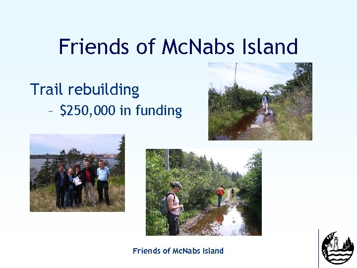 Friends of Mc. Nabs Island Trail rebuilding – $250, 000 in funding Friends of