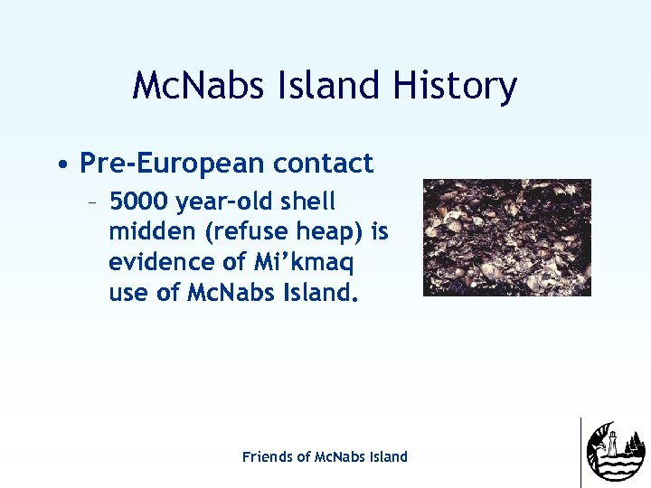 Mc. Nabs Island History • Pre-European contact – 5000 year-old shell midden (refuse heap)