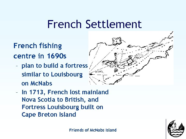French Settlement French fishing centre in 1690 s – plan to build a fortress