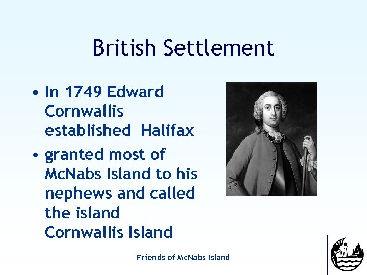 British Settlement • In 1749 Edward Cornwallis established Halifax • granted most of Mc.