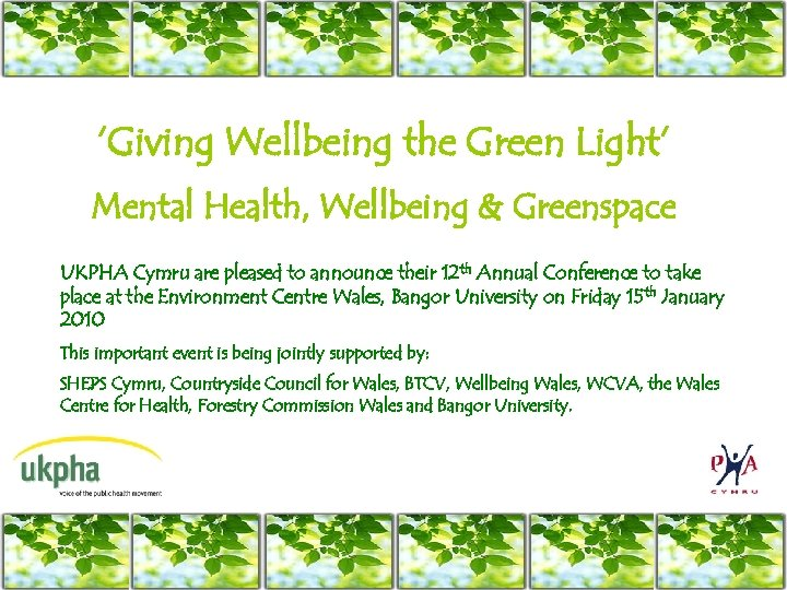 'Giving Wellbeing the Green Light' Mental Health, Wellbeing & Greenspace UKPHA Cymru are pleased