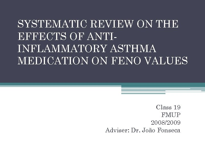 SYSTEMATIC REVIEW ON THE EFFECTS OF ANTIINFLAMMATORY ASTHMA MEDICATION ON FENO VALUES Class 19