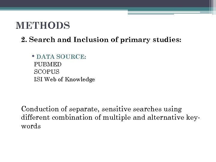 METHODS 2. Search and Inclusion of primary studies: • DATA SOURCE: PUBMED SCOPUS ISI