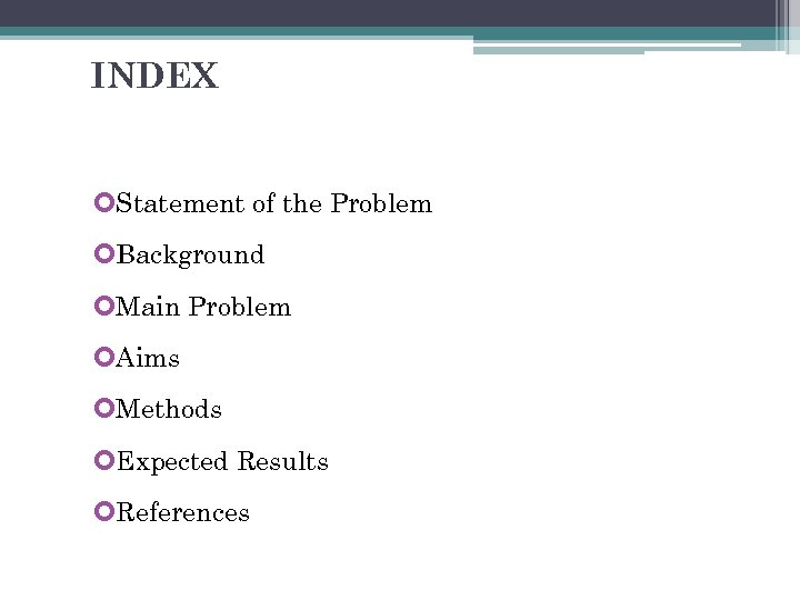INDEX Statement of the Problem Background Main Problem Aims Methods Expected Results References