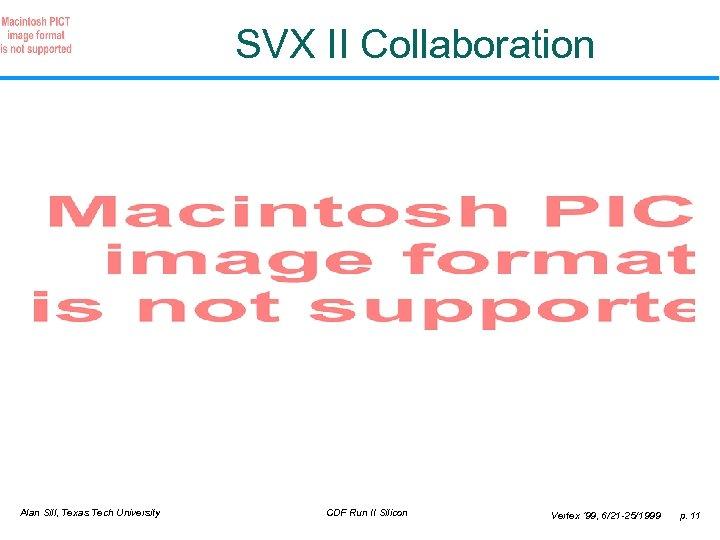 SVX II Collaboration Alan Sill, Texas Tech University CDF Run II Silicon Vertex '