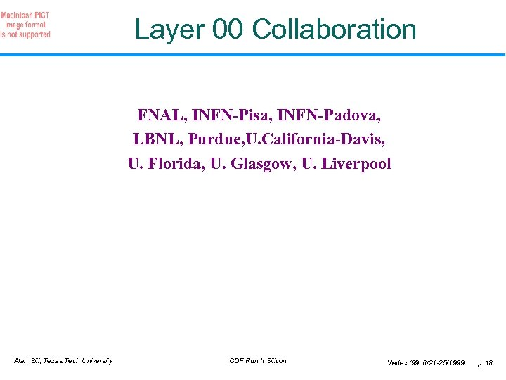 Layer 00 Collaboration FNAL, INFN-Pisa, INFN-Padova, LBNL, Purdue, U. California-Davis, U. Florida, U. Glasgow,