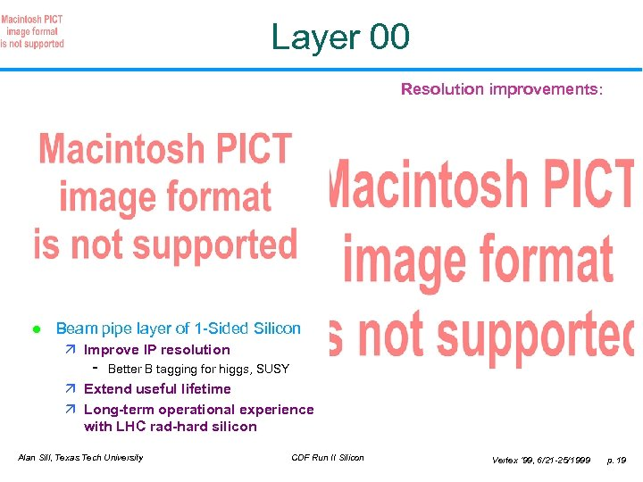 Layer 00 Resolution improvements: l Beam pipe layer of 1 -Sided Silicon ä Improve