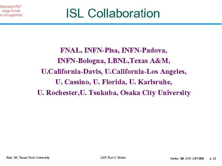 ISL Collaboration FNAL, INFN-Pisa, INFN-Padova, INFN-Bologna, LBNL, Texas A&M, U. California-Davis, U. California-Los Angeles,