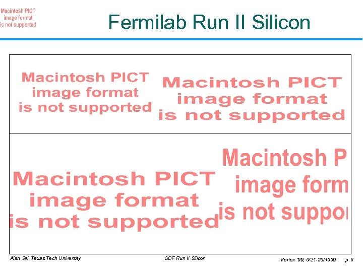 Fermilab Run II Silicon Alan Sill, Texas Tech University CDF Run II Silicon Vertex