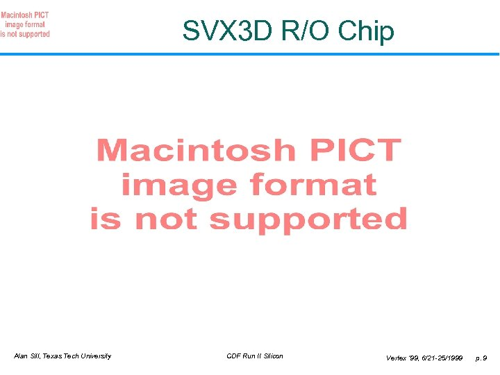 SVX 3 D R/O Chip Alan Sill, Texas Tech University CDF Run II Silicon