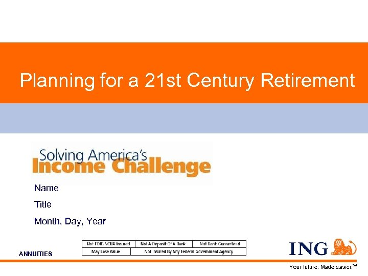Planning for a 21 st Century Retirement Name Title Month, Day, Year ING ANNUITIES