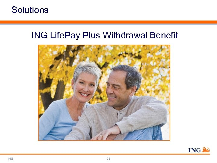 Solutions ING Life. Pay Plus Withdrawal Benefit ING 23