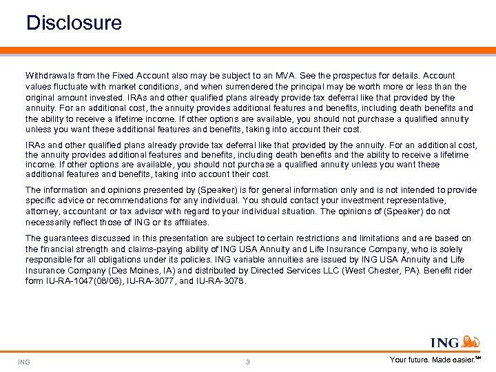 Disclosure Withdrawals from the Fixed Account also may be subject to an MVA. See