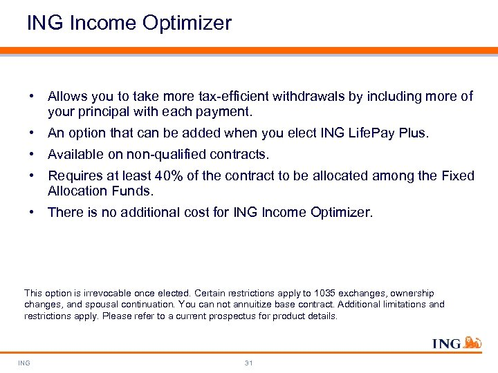 ING Income Optimizer • Allows you to take more tax-efficient withdrawals by including more