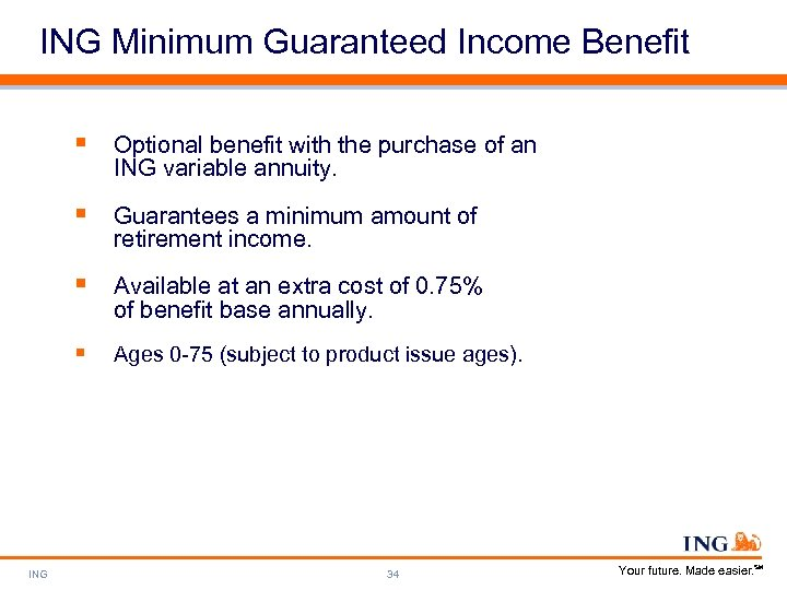 ING Minimum Guaranteed Income Benefit § Optional benefit with the purchase of an ING