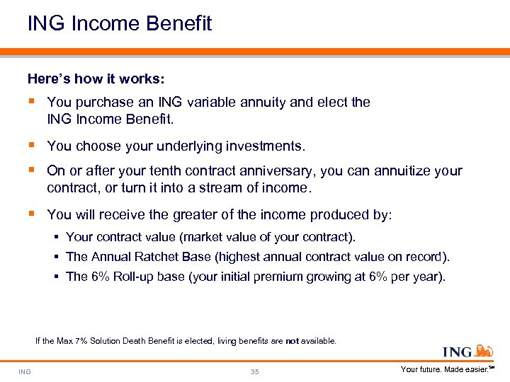 ING Income Benefit Here's how it works: § You purchase an ING variable annuity