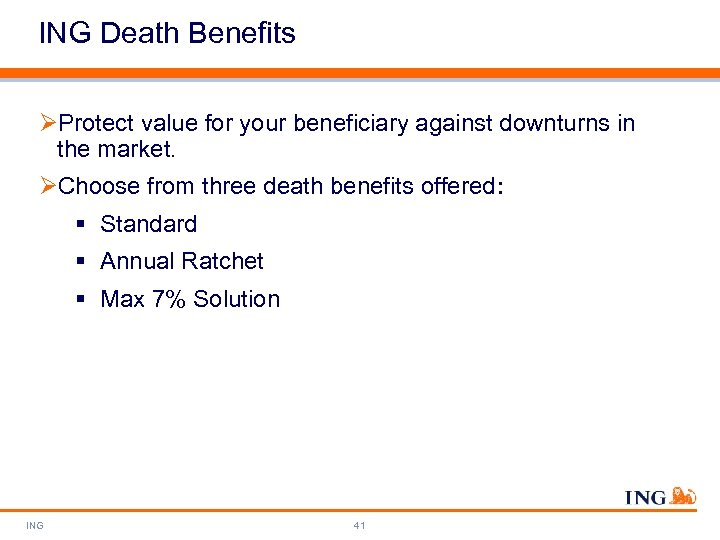 ING Death Benefits ØProtect value for your beneficiary against downturns in the market. ØChoose