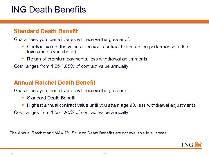 ING Death Benefits Standard Death Benefit Guarantees your beneficiaries will receive the greater of: