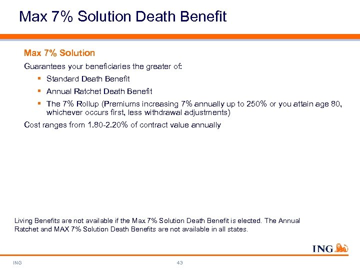 Max 7% Solution Death Benefit Max 7% Solution Guarantees your beneficiaries the greater of: