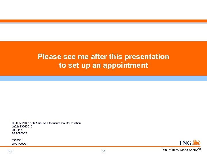 Please see me after this presentation to set up an appointment © 2009 ING