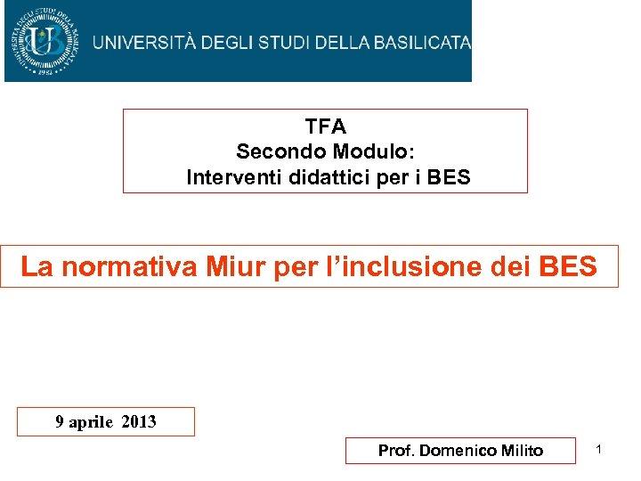 TFA Secondo Modulo: Interventi didattici per i BES La normativa Miur per l'inclusione dei