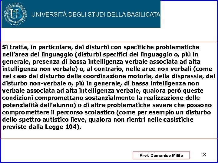 Si tratta, in particolare, dei disturbi con specifiche problematiche nell'area del linguaggio (disturbi specifici