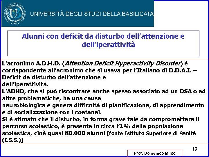 Alunni con deficit da disturbo dell'attenzione e dell'iperattività L'acronimo A. D. H. D. (Attention