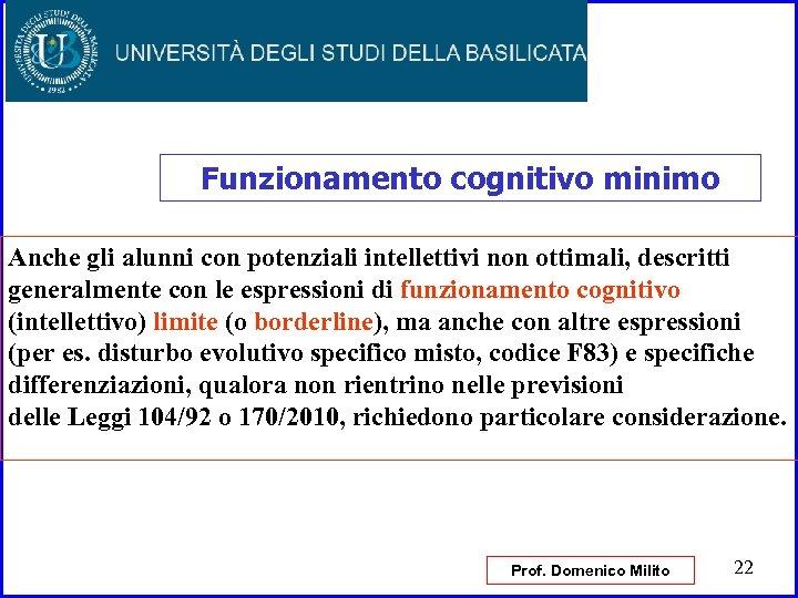 Funzionamento cognitivo minimo Anche gli alunni con potenziali intellettivi non ottimali, descritti generalmente con