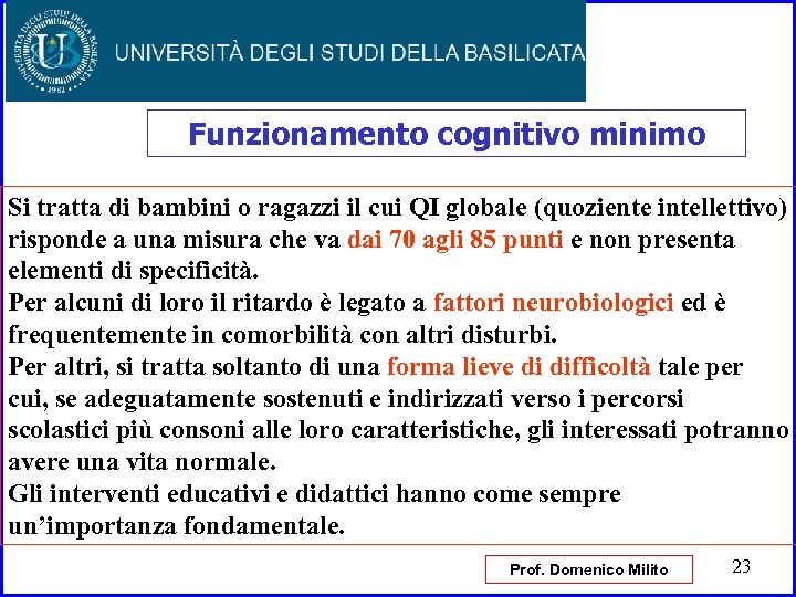 Funzionamento cognitivo minimo Si tratta di bambini o ragazzi il cui QI globale (quoziente