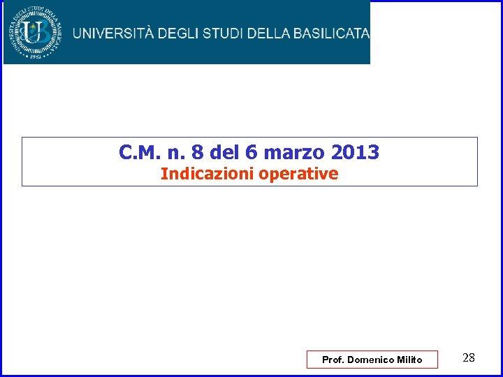 C. M. n. 8 del 6 marzo 2013 Indicazioni operative Prof. Domenico Milito 28