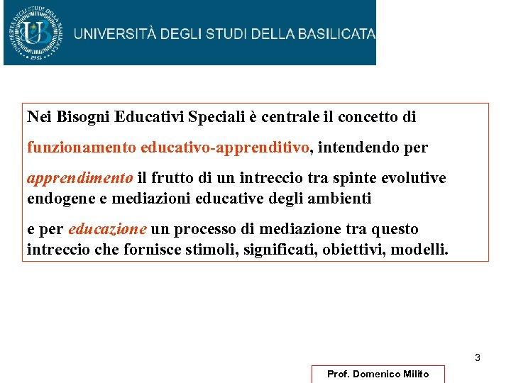 Nei Bisogni Educativi Speciali è centrale il concetto di funzionamento educativo-apprenditivo, intendendo per apprendimento