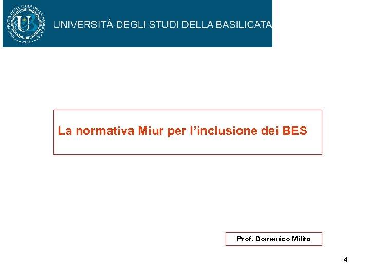 La normativa Miur per l'inclusione dei BES Prof. Domenico Milito 4