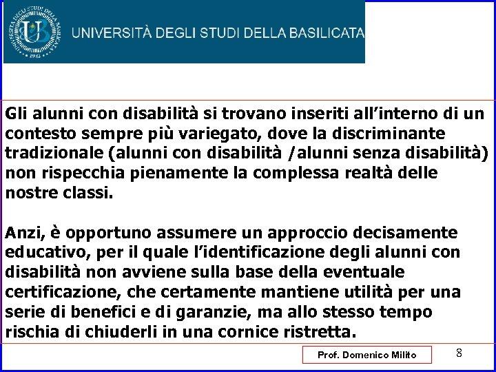 Gli alunni con disabilità si trovano inseriti all'interno di un contesto sempre più variegato,