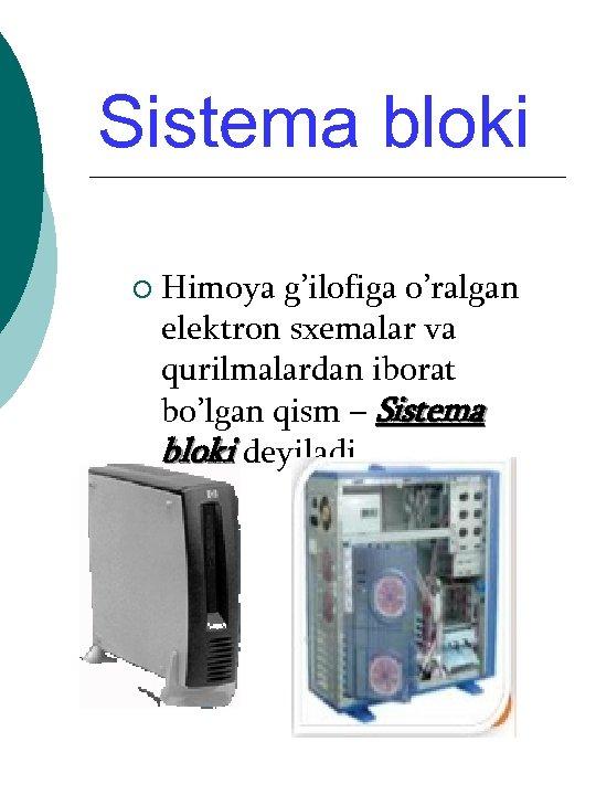 Sistema bloki ¡ Himoya g'ilofiga o'ralgan elektron sxemalar va qurilmalardan iborat bo'lgan qism –