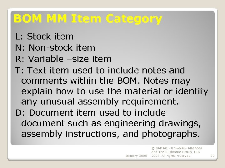 BOM MM Item Category L: Stock item N: Non-stock item R: Variable –size item