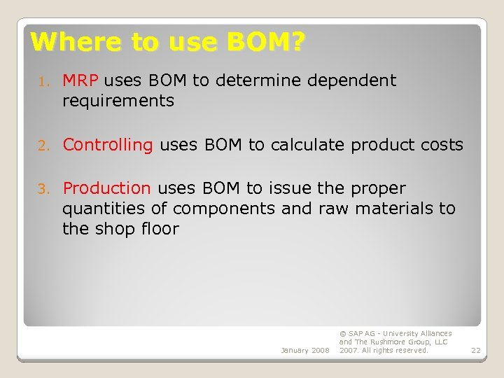 Where to use BOM? 1. MRP uses BOM to determine dependent requirements 2. Controlling