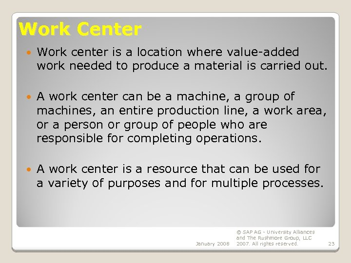 Work Center Work center is a location where value-added work needed to produce a