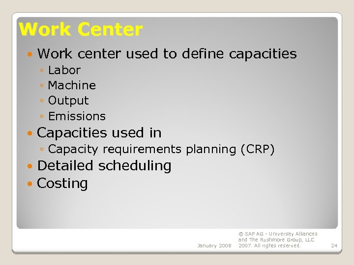 Work Center Work center used to define capacities ◦ Labor ◦ Machine ◦ Output