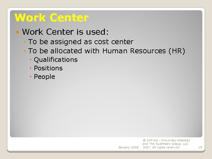 Work Center is used: ◦ To be assigned as cost center ◦ To be