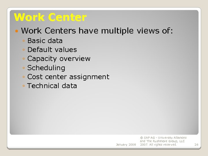 Work Center Work Centers have multiple views of: ◦ Basic data ◦ Default values