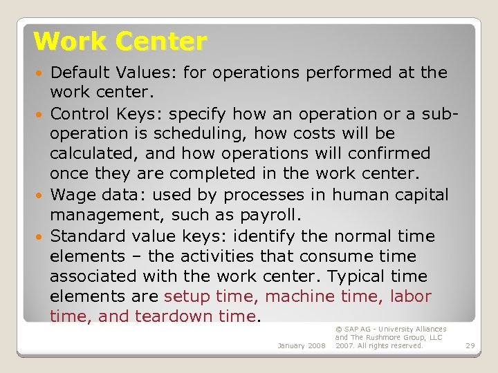 Work Center Default Values: for operations performed at the work center. Control Keys: specify