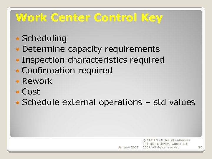 Work Center Control Key Scheduling Determine capacity requirements Inspection characteristics required Confirmation required Rework