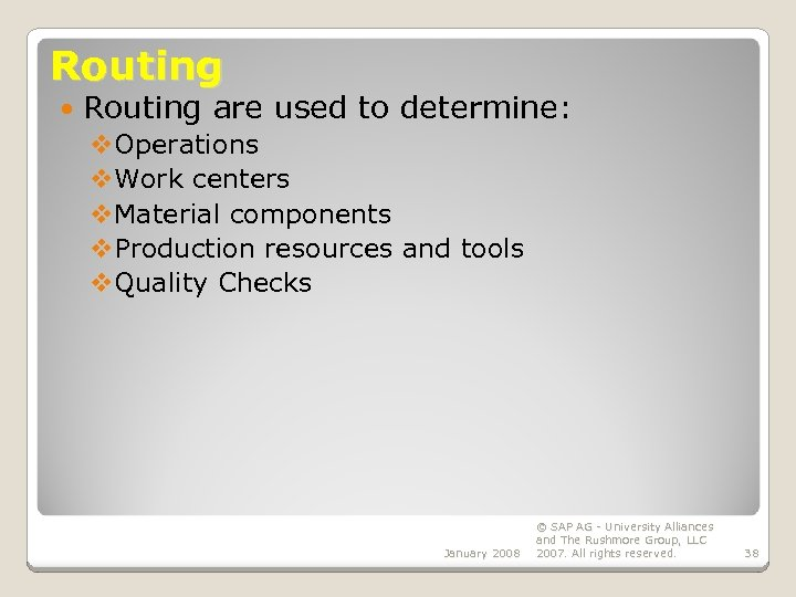 Routing are used to determine: v. Operations v. Work centers v. Material components v.