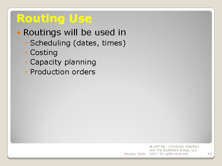 Routing Use Routings will be used in ◦ Scheduling (dates, times) ◦ Costing ◦