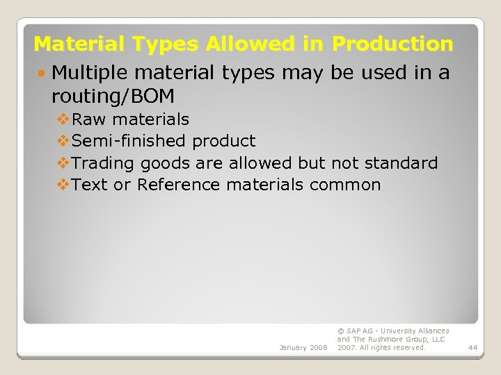 Material Types Allowed in Production Multiple material types may be used in a routing/BOM